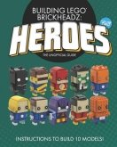 Building LEGO BrickHeadz Heroes - Volume Two : The Unofficial Gu